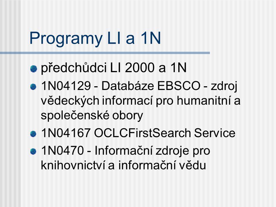 Programy LI a 1N předchůdci LI 2000 a 1N 1N04129 - Databáze EBSCO - zdroj vědeckých informací pro humanitní a společenské obory 1N04167 OCLCFirstSearch Service 1N0470 - Informační zdroje pro knihovnictví a informační vědu