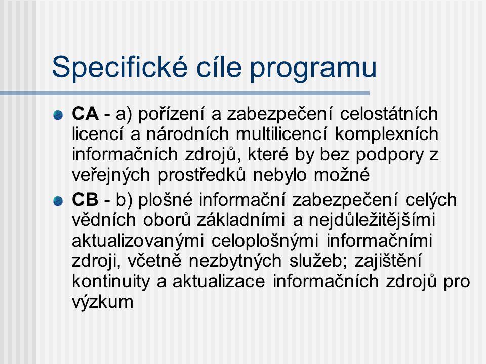 Specifické cíle programu CA - a) pořízení a zabezpečení celostátních licencí a národních multilicencí komplexních informačních zdrojů, které by bez podpory z veřejných prostředků nebylo možné CB - b) plošné informační zabezpečení celých vědních oborů základními a nejdůležitějšími aktualizovanými celoplošnými informačními zdroji, včetně nezbytných služeb; zajištění kontinuity a aktualizace informačních zdrojů pro výzkum