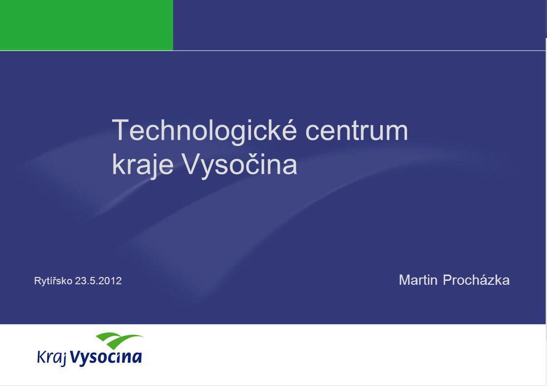 Martin Procházka Technologické centrum kraje Vysočina Martin Procházka Rytířsko 23.5.2012