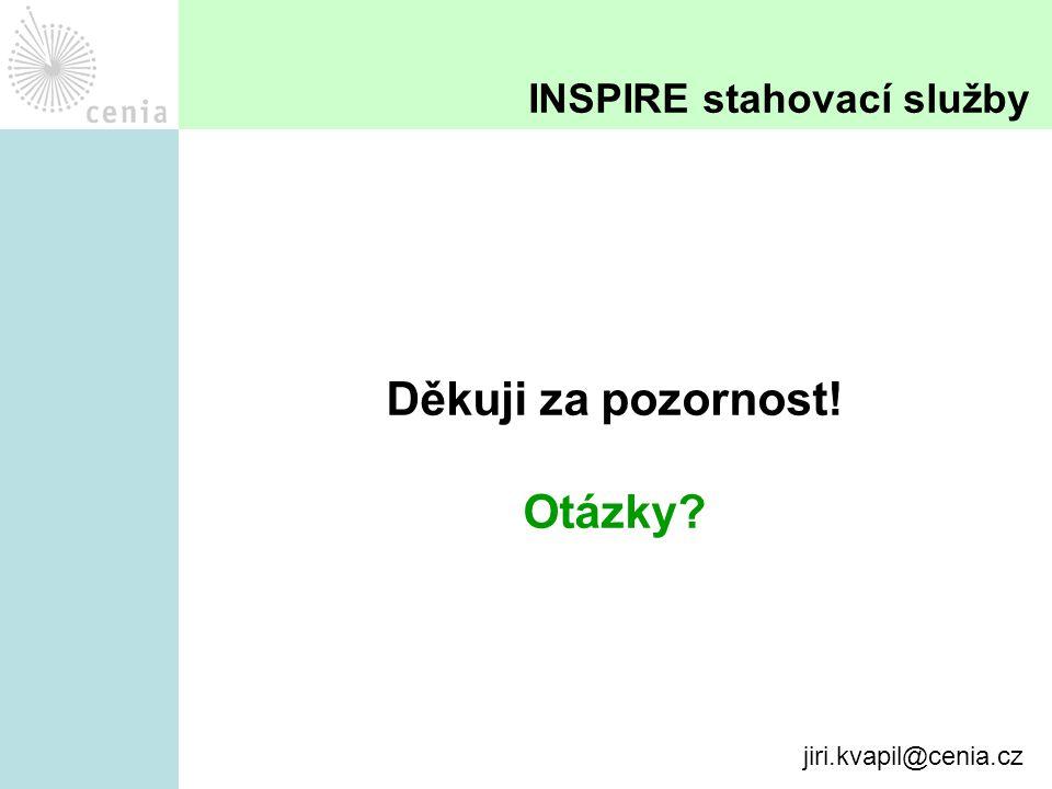 Děkuji za pozornost! Otázky? INSPIRE stahovací služby jiri.kvapil@cenia.cz
