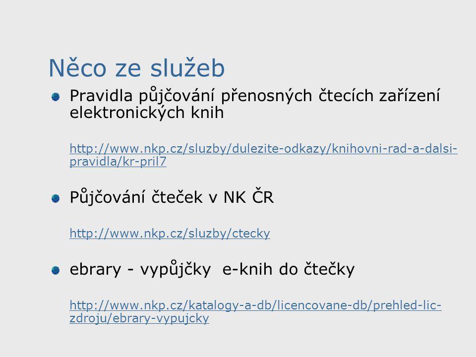 Něco ze služeb Pravidla půjčování přenosných čtecích zařízení elektronických knih http://www.nkp.cz/sluzby/dulezite-odkazy/knihovni-rad-a-dalsi- pravi