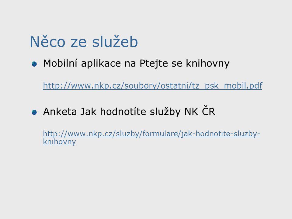 Mobilní aplikace na Ptejte se knihovny http://www.nkp.cz/soubory/ostatni/tz_psk_mobil.pdf Anketa Jak hodnotíte služby NK ČR http://www.nkp.cz/sluzby/formulare/jak-hodnotite-sluzby- knihovny Něco ze služeb