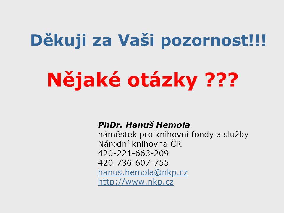 Děkuji za Vaši pozornost!!! PhDr. Hanuš Hemola náměstek pro knihovní fondy a služby Národní knihovna ČR 420-221-663-209 420-736-607-755 hanus.hemola@n