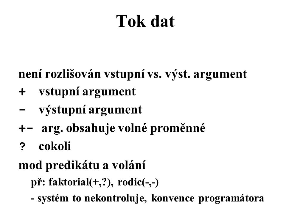 není rozlišován vstupní vs. výst. argument + vstupní argument - výstupní argument +- arg.