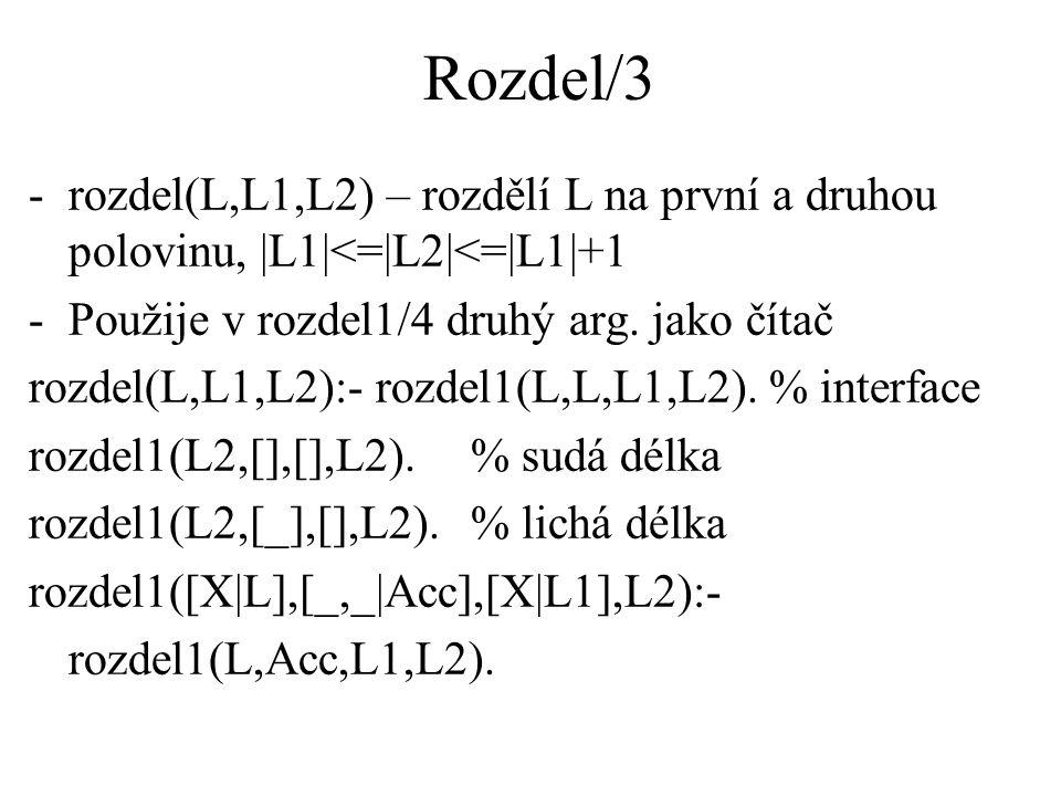 Rozdel/3 -rozdel(L,L1,L2) – rozdělí L na první a druhou polovinu, |L1|<=|L2|<=|L1|+1 -Použije v rozdel1/4 druhý arg.
