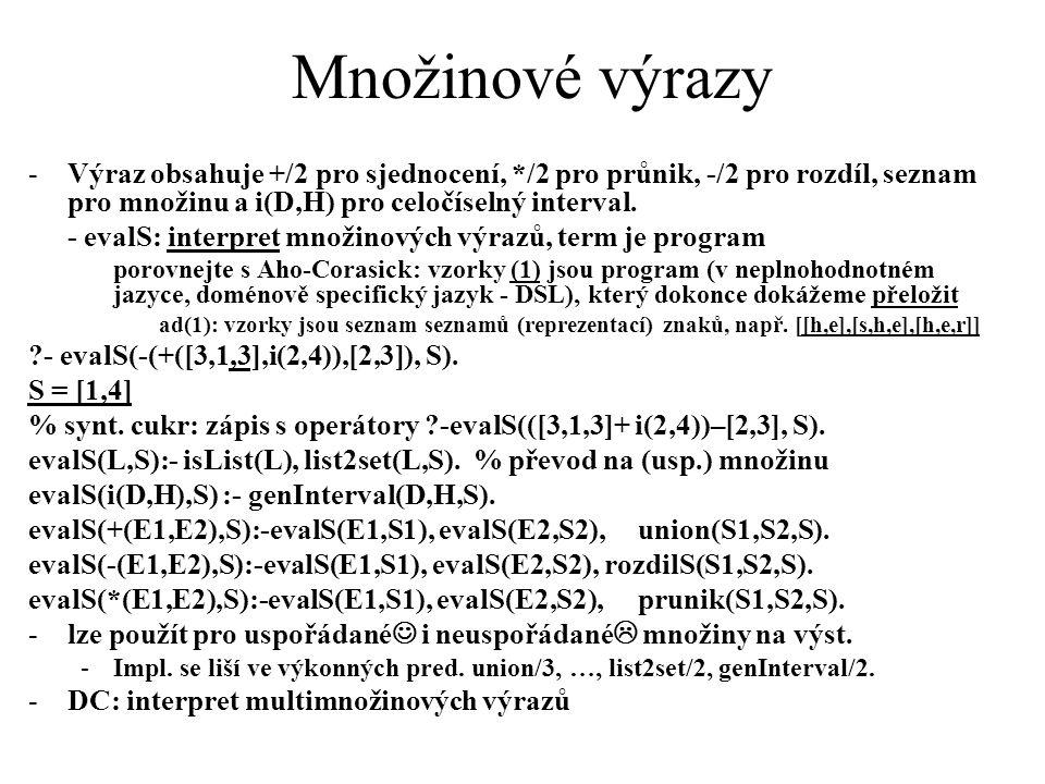 Množinové výrazy -Výraz obsahuje +/2 pro sjednocení, */2 pro průnik, -/2 pro rozdíl, seznam pro množinu a i(D,H) pro celočíselný interval.