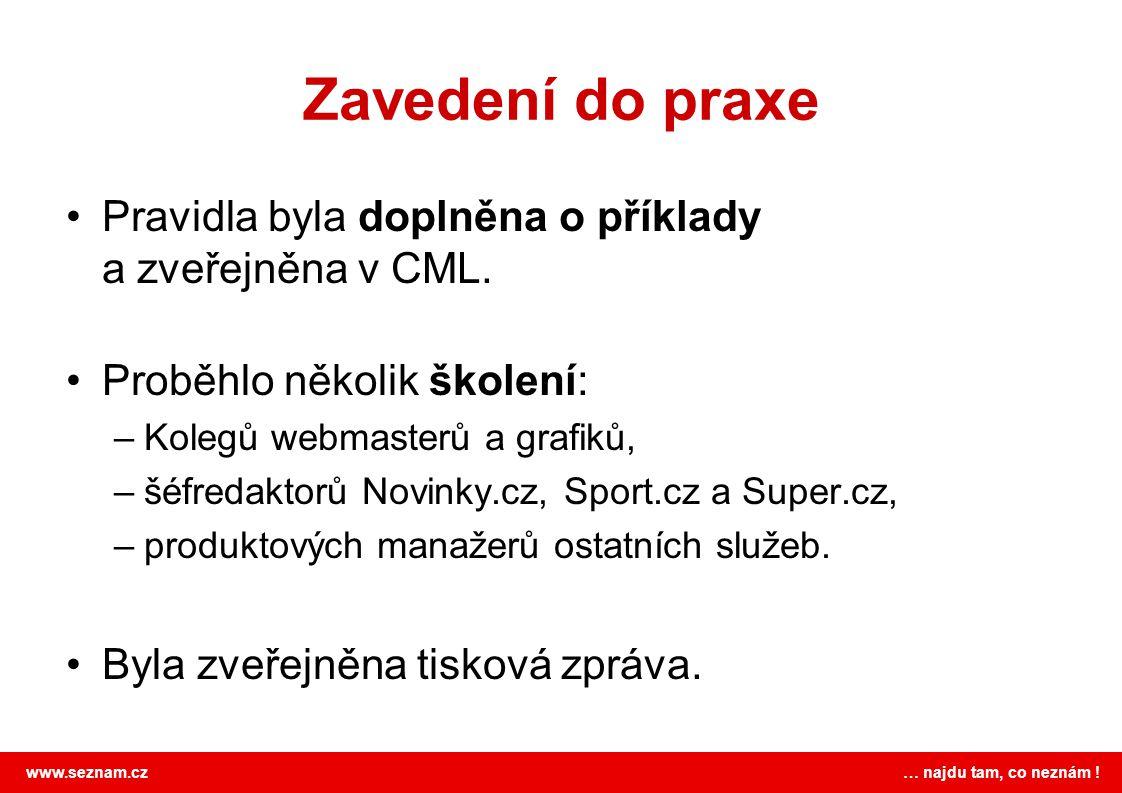 www.seznam.cz … najdu tam, co neznám ! Zavedení do praxe Pravidla byla doplněna o příklady a zveřejněna v CML. Proběhlo několik školení: –Kolegů webma