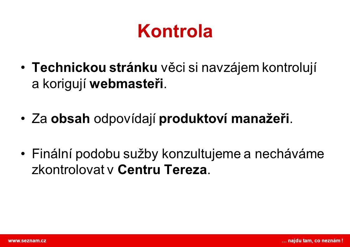 www.seznam.cz … najdu tam, co neznám ! Kontrola Technickou stránku věci si navzájem kontrolují a korigují webmasteři. Za obsah odpovídají produktoví m