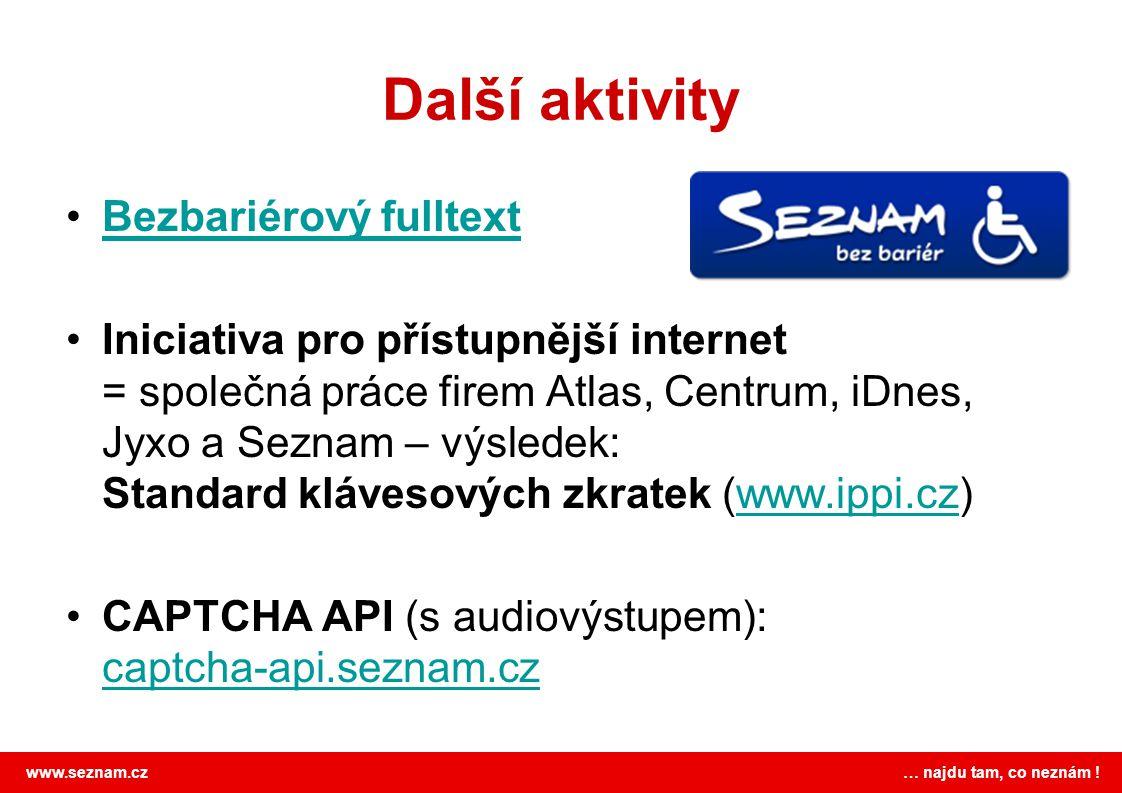 www.seznam.cz … najdu tam, co neznám ! Další aktivity Bezbariérový fulltext Iniciativa pro přístupnější internet = společná práce firem Atlas, Centrum