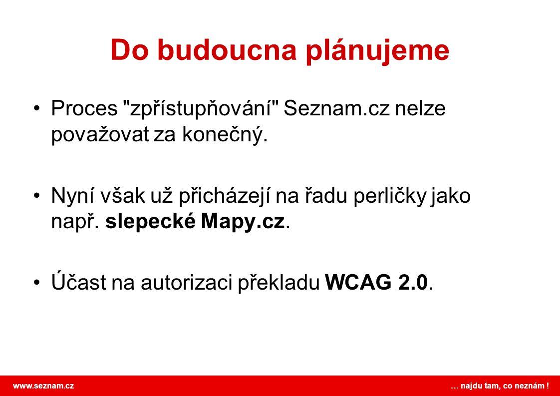 www.seznam.cz … najdu tam, co neznám ! Do budoucna plánujeme Proces