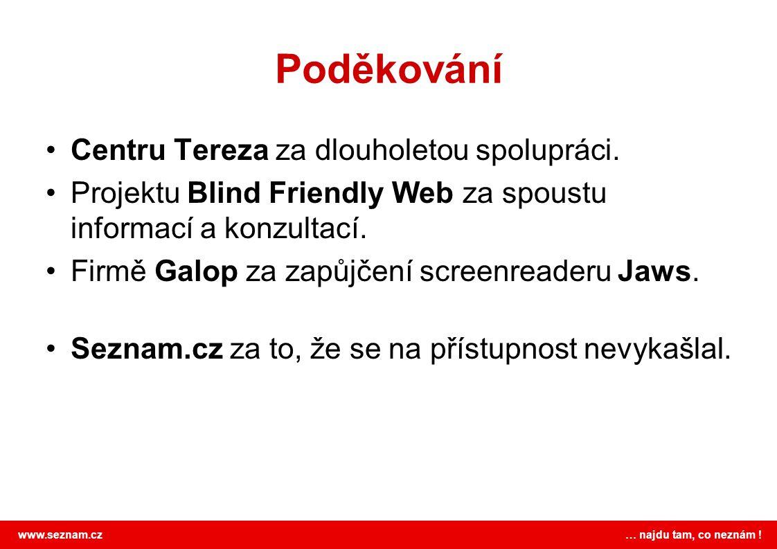 www.seznam.cz … najdu tam, co neznám ! Poděkování Centru Tereza za dlouholetou spolupráci. Projektu Blind Friendly Web za spoustu informací a konzulta