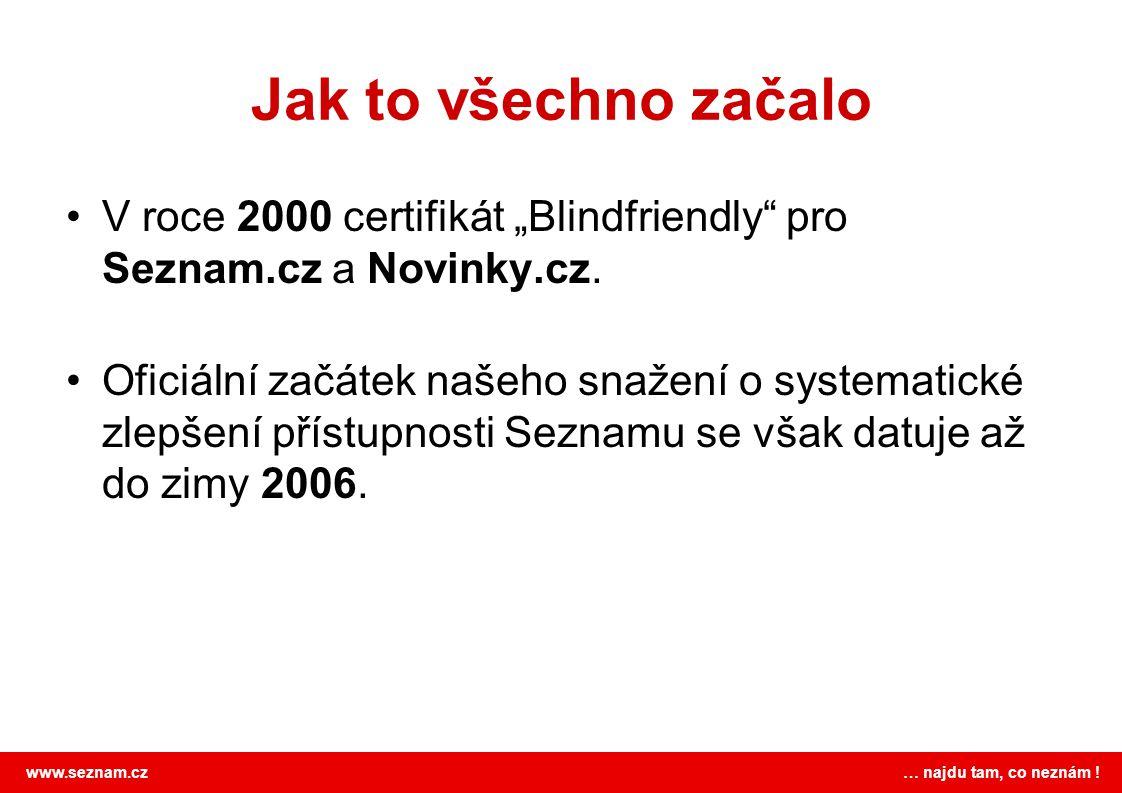 """www.seznam.cz … najdu tam, co neznám ! Jak to všechno začalo V roce 2000 certifikát """"Blindfriendly"""" pro Seznam.cz a Novinky.cz. Oficiální začátek naše"""