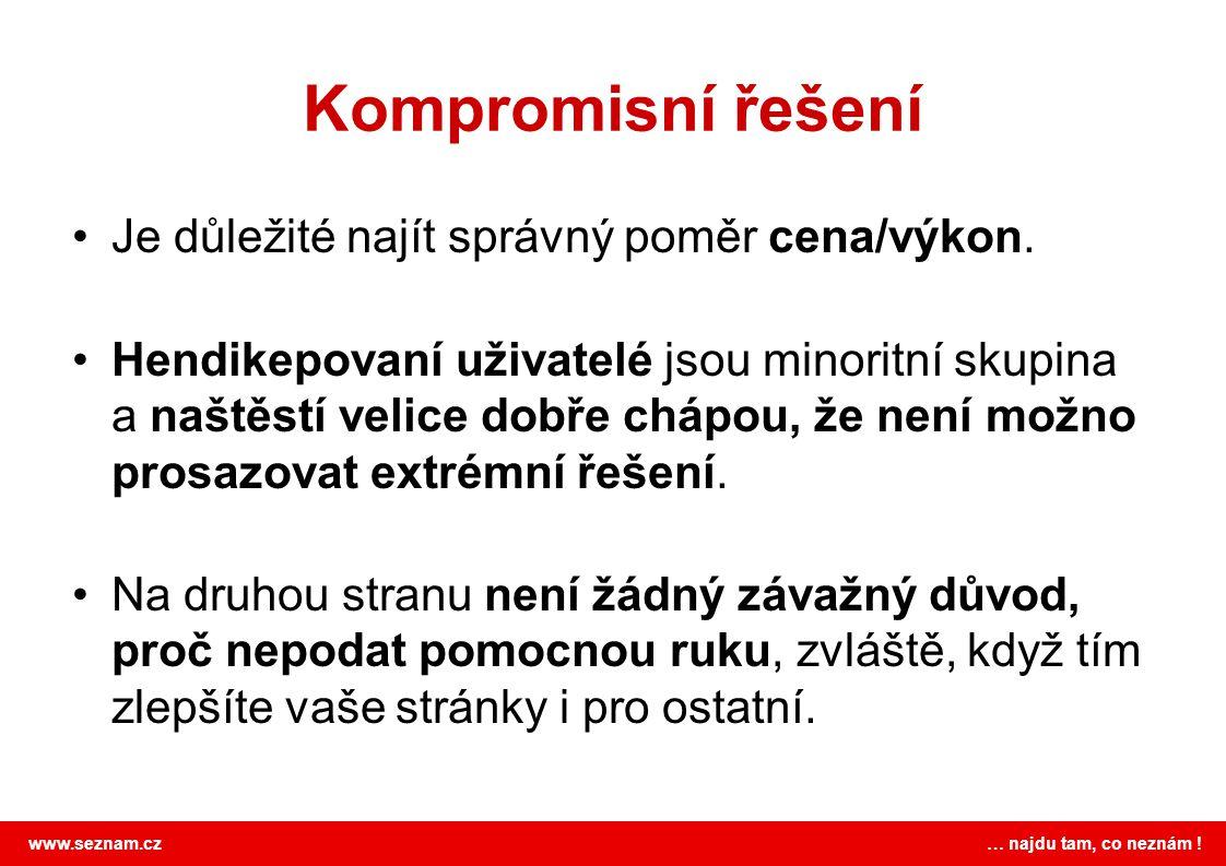 www.seznam.cz … najdu tam, co neznám ! Kompromisní řešení Je důležité najít správný poměr cena/výkon. Hendikepovaní uživatelé jsou minoritní skupina a