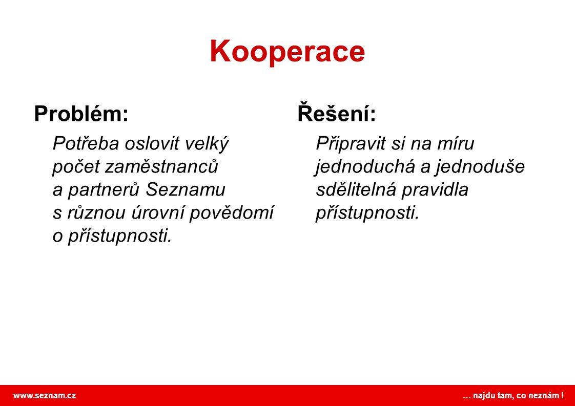 www.seznam.cz … najdu tam, co neznám ! Kooperace Problém: Potřeba oslovit velký počet zaměstnanců a partnerů Seznamu s různou úrovní povědomí o přístu