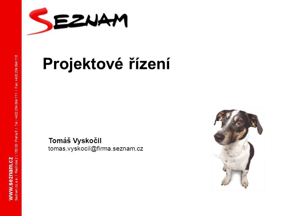 Projektové řízení www.seznam.cz Seznam.cz, a.s. I Radlická 2 I 150 00 Praha 5 I Tel.: +420 234 694 111 I Fax: +420 234 694 115 Tomáš Vyskočil tomas.vy