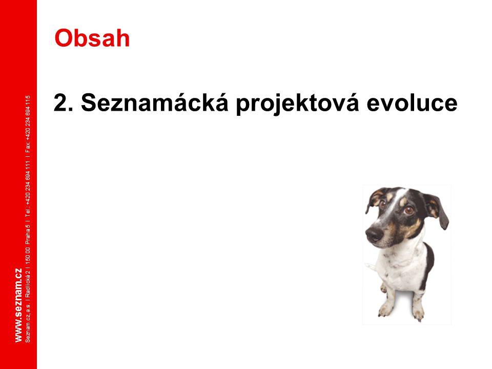 www.seznam.cz Seznam.cz, a.s. I Radlická 2 I 150 00 Praha 5 I Tel.: +420 234 694 111 I Fax: +420 234 694 115 2. Seznamácká projektová evoluce Obsah