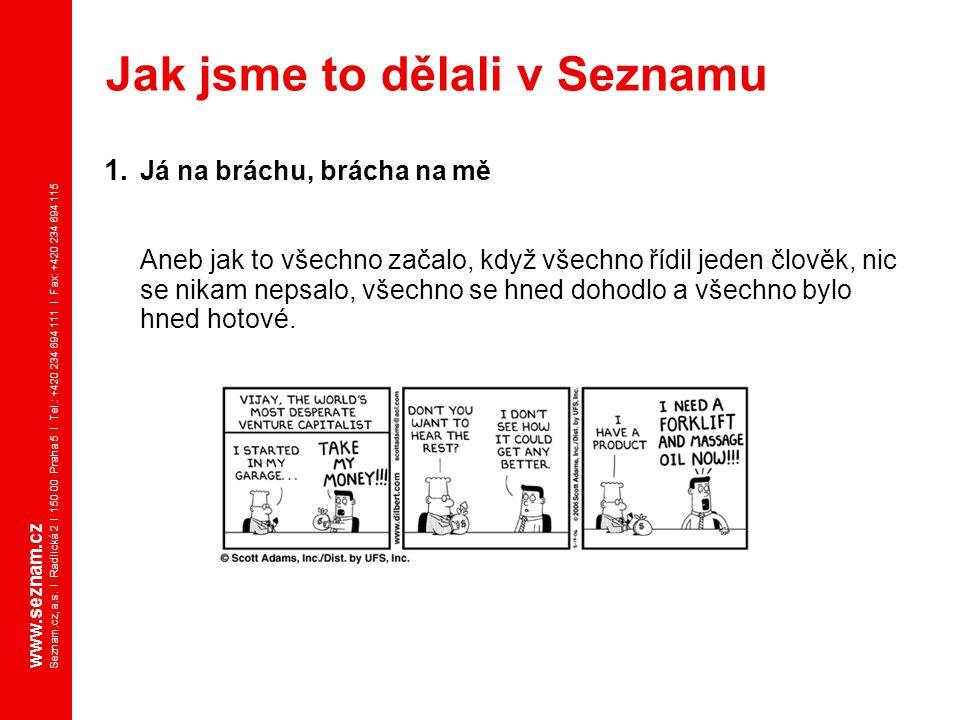 www.seznam.cz Seznam.cz, a.s. I Radlická 2 I 150 00 Praha 5 I Tel.: +420 234 694 111 I Fax: +420 234 694 115 1. Já na bráchu, brácha na mě Aneb jak to