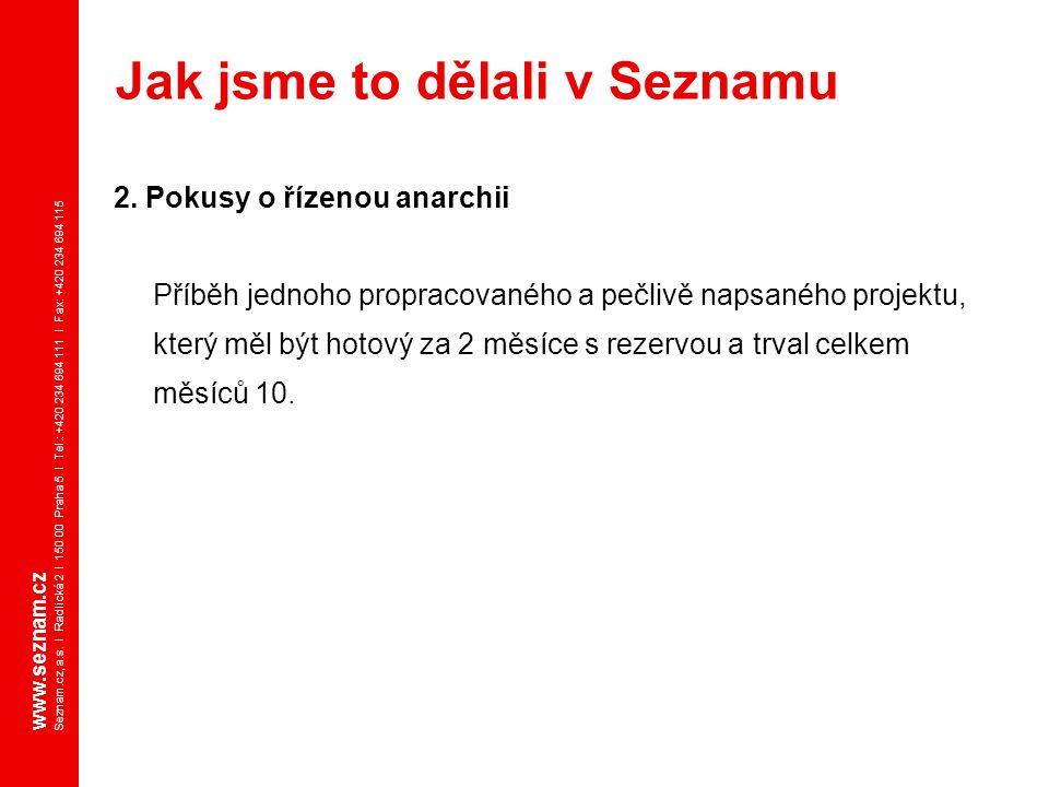www.seznam.cz Seznam.cz, a.s. I Radlická 2 I 150 00 Praha 5 I Tel.: +420 234 694 111 I Fax: +420 234 694 115 2. Pokusy o řízenou anarchii Příběh jedno