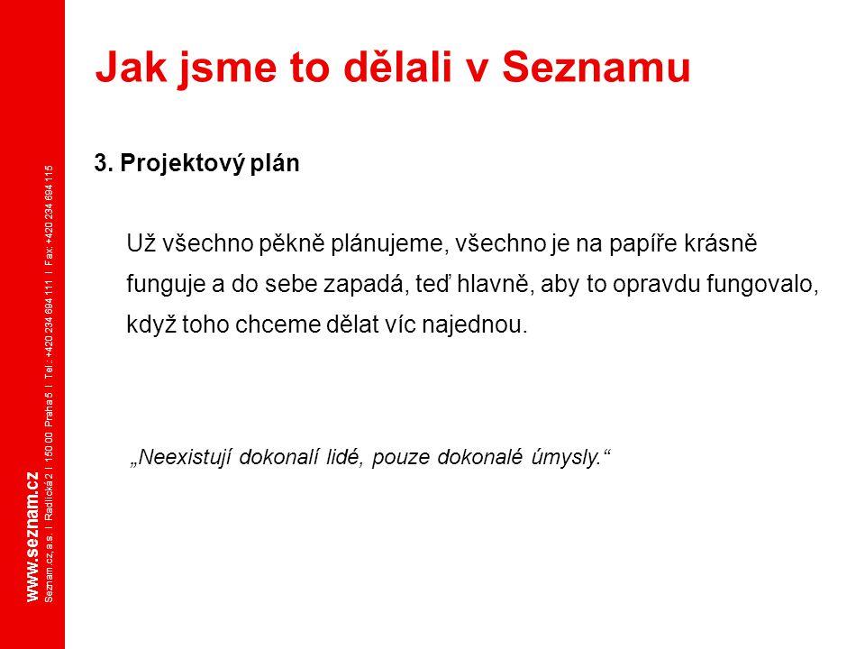 www.seznam.cz Seznam.cz, a.s. I Radlická 2 I 150 00 Praha 5 I Tel.: +420 234 694 111 I Fax: +420 234 694 115 3. Projektový plán Už všechno pěkně plánu