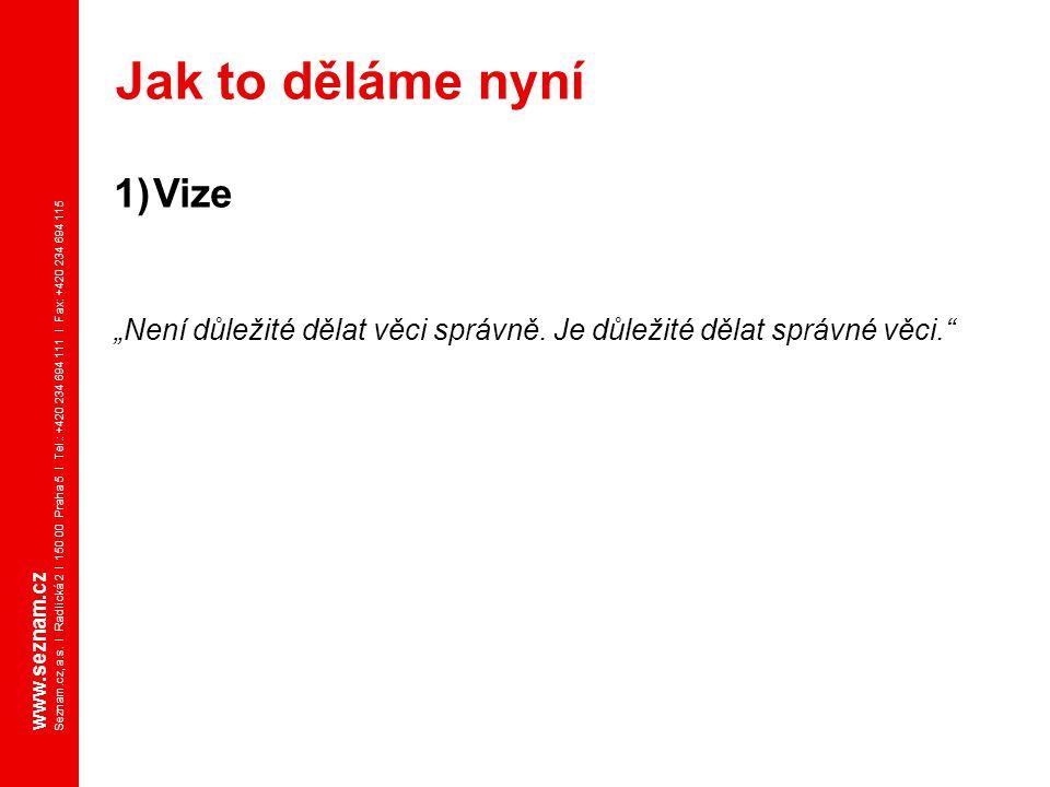 """www.seznam.cz Seznam.cz, a.s. I Radlická 2 I 150 00 Praha 5 I Tel.: +420 234 694 111 I Fax: +420 234 694 115 1)Vize """"Není důležité dělat věci správně."""