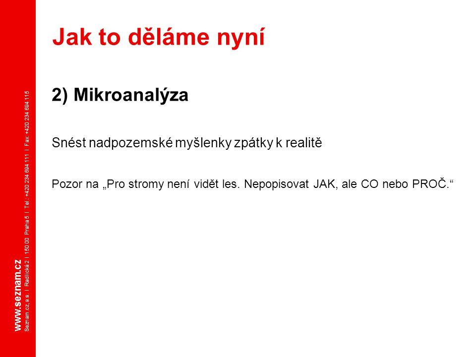 www.seznam.cz Seznam.cz, a.s. I Radlická 2 I 150 00 Praha 5 I Tel.: +420 234 694 111 I Fax: +420 234 694 115 2) Mikroanalýza Snést nadpozemské myšlenk