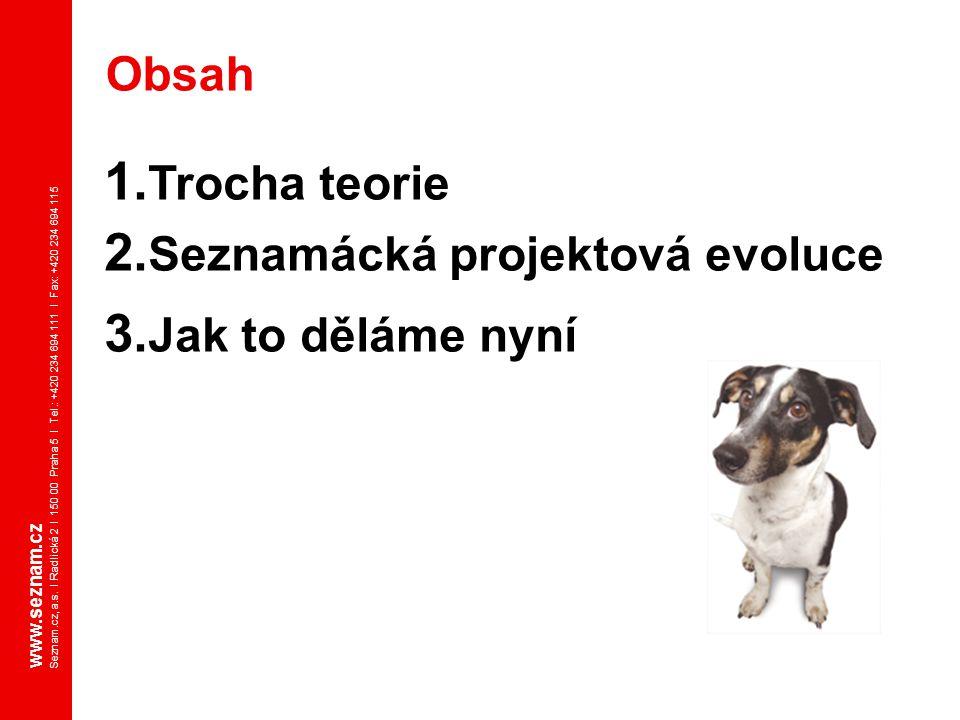 www.seznam.cz Seznam.cz, a.s. I Radlická 2 I 150 00 Praha 5 I Tel.: +420 234 694 111 I Fax: +420 234 694 115 1. Trocha teorie 2. Seznamácká projektová