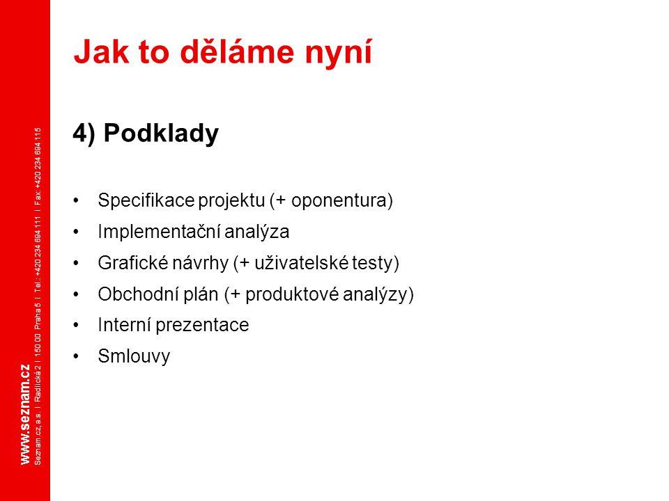 www.seznam.cz Seznam.cz, a.s. I Radlická 2 I 150 00 Praha 5 I Tel.: +420 234 694 111 I Fax: +420 234 694 115 4) Podklady Specifikace projektu (+ opone