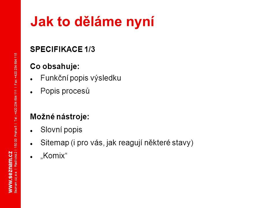 www.seznam.cz Seznam.cz, a.s. I Radlická 2 I 150 00 Praha 5 I Tel.: +420 234 694 111 I Fax: +420 234 694 115 SPECIFIKACE 1/3 Co obsahuje: Funkční popi