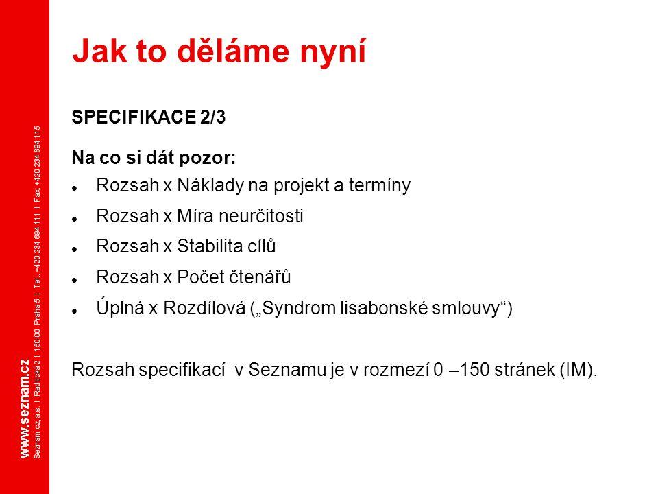www.seznam.cz Seznam.cz, a.s. I Radlická 2 I 150 00 Praha 5 I Tel.: +420 234 694 111 I Fax: +420 234 694 115 SPECIFIKACE 2/3 Na co si dát pozor: Rozsa