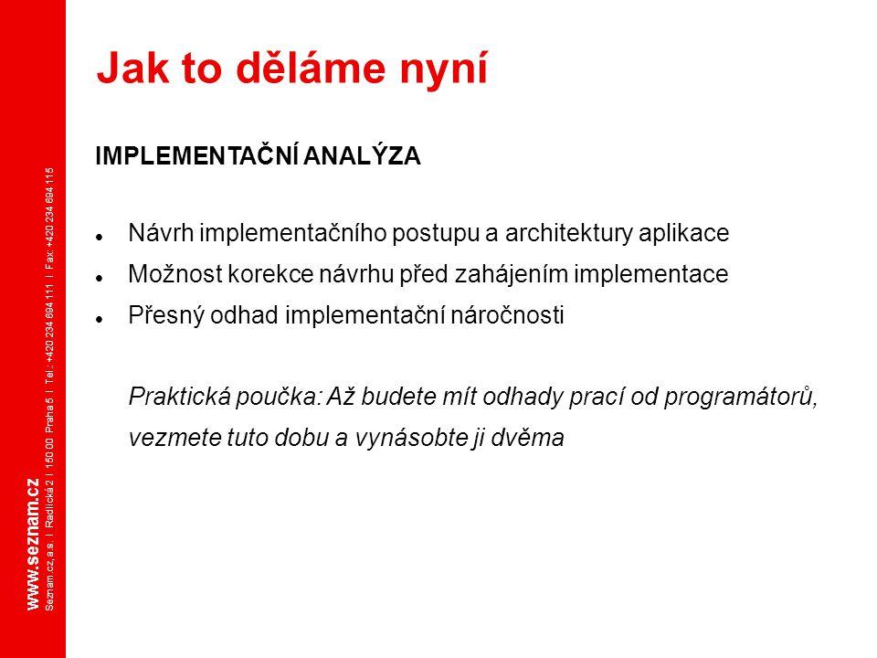 www.seznam.cz Seznam.cz, a.s. I Radlická 2 I 150 00 Praha 5 I Tel.: +420 234 694 111 I Fax: +420 234 694 115 IMPLEMENTAČNÍ ANALÝZA Návrh implementační