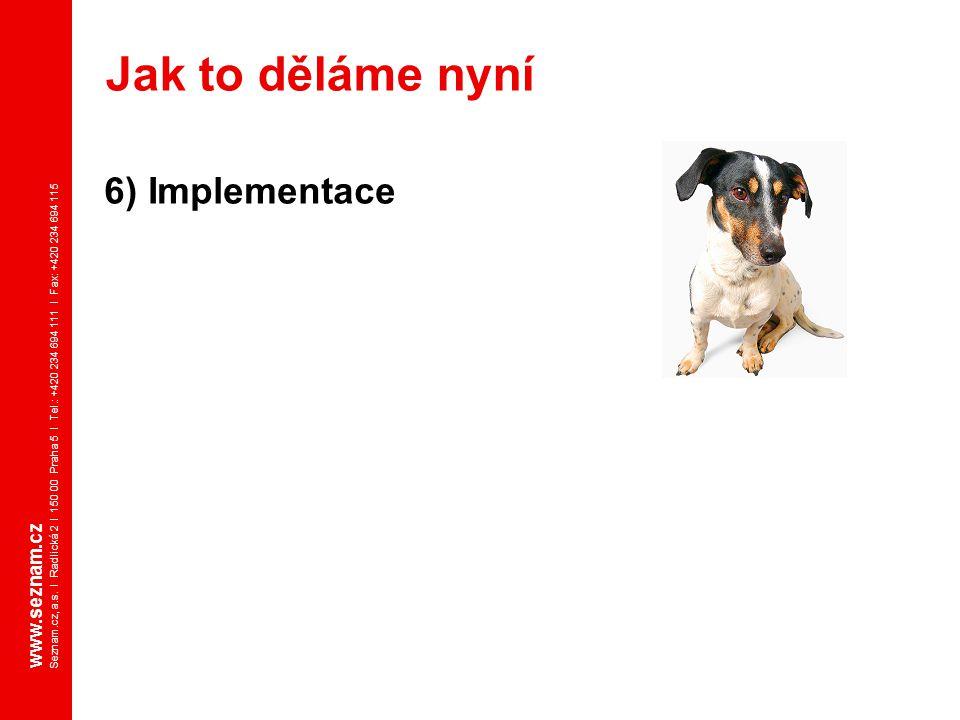 www.seznam.cz Seznam.cz, a.s. I Radlická 2 I 150 00 Praha 5 I Tel.: +420 234 694 111 I Fax: +420 234 694 115 6) Implementace Jak to děláme nyní