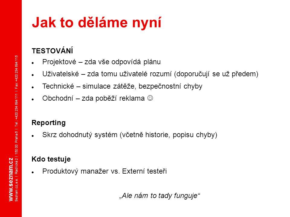 www.seznam.cz Seznam.cz, a.s. I Radlická 2 I 150 00 Praha 5 I Tel.: +420 234 694 111 I Fax: +420 234 694 115 TESTOVÁNÍ Projektové – zda vše odpovídá p