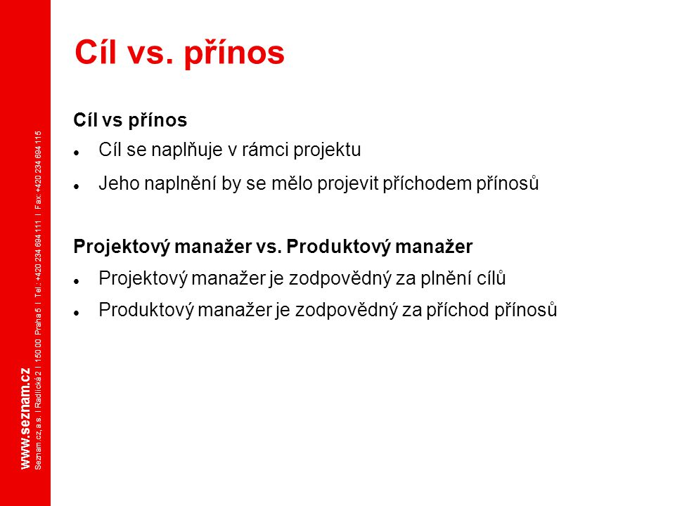 www.seznam.cz Seznam.cz, a.s. I Radlická 2 I 150 00 Praha 5 I Tel.: +420 234 694 111 I Fax: +420 234 694 115 Cíl vs přínos Cíl se naplňuje v rámci pro