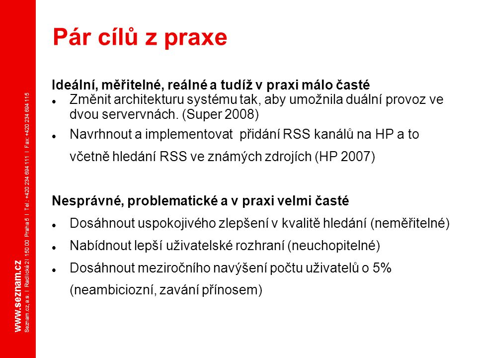 www.seznam.cz Seznam.cz, a.s. I Radlická 2 I 150 00 Praha 5 I Tel.: +420 234 694 111 I Fax: +420 234 694 115 Ideální, měřitelné, reálné a tudíž v prax