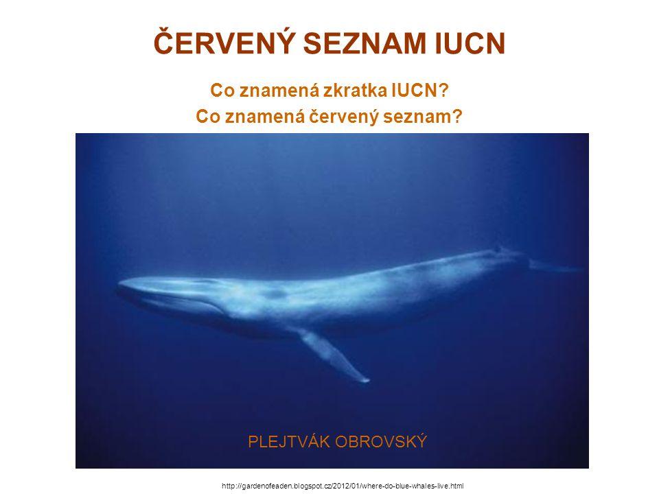 ČERVENÝ SEZNAM IUCN Červený seznam IUCN (také Červený seznam ohrožených druhů) je seznam ohrožených živočichů a rostlin, vydávaný každé dva roky IUCN (Mezinárodní svaz ochrany přírody).