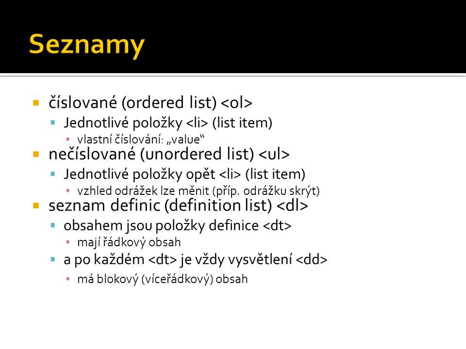 """ číslované (ordered list)  Jednotlivé položky (list item) ▪ vlastní číslování: """"value""""  nečíslované (unordered list)  Jednotlivé položky opět (lis"""