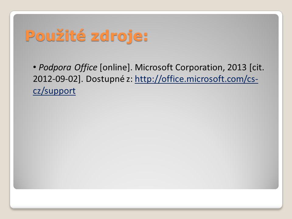 Použité zdroje: Podpora Office [online]. Microsoft Corporation, 2013 [cit. 2012-09-02]. Dostupné z: http://office.microsoft.com/cs- cz/supporthttp://o