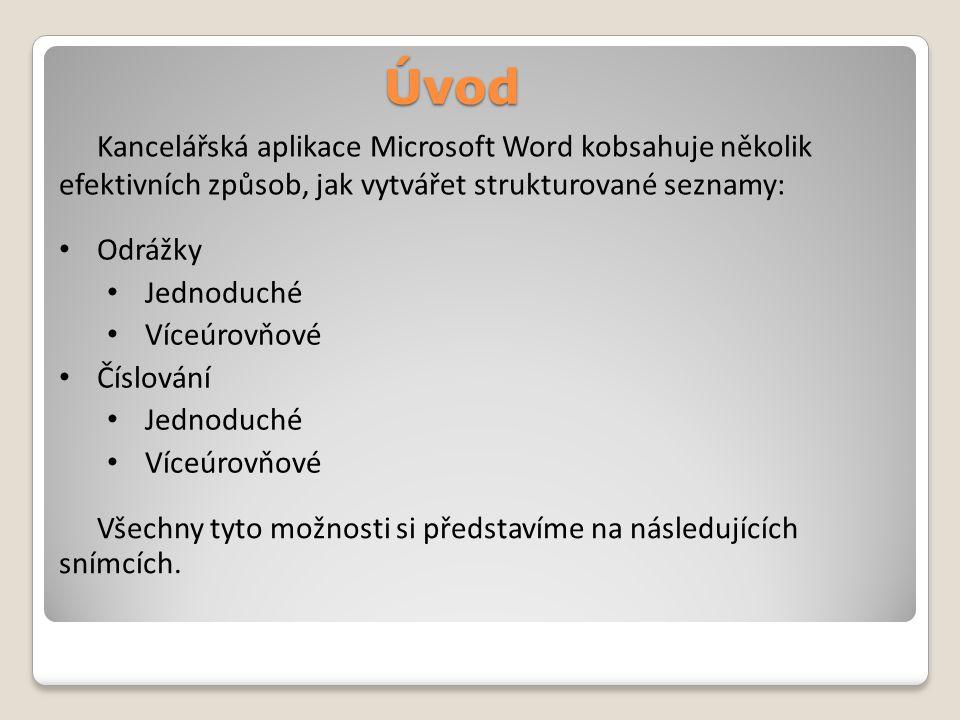 Úvod Kancelářská aplikace Microsoft Word kobsahuje několik efektivních způsob, jak vytvářet strukturované seznamy: Odrážky Jednoduché Víceúrovňové Číslování Jednoduché Víceúrovňové Všechny tyto možnosti si představíme na následujících snímcích.