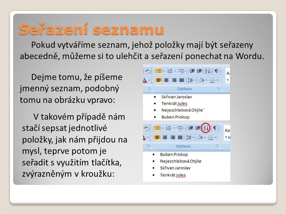 Pokud vytváříme seznam, jehož položky mají být seřazeny abecedně, můžeme si to ulehčit a seřazení ponechat na Wordu.