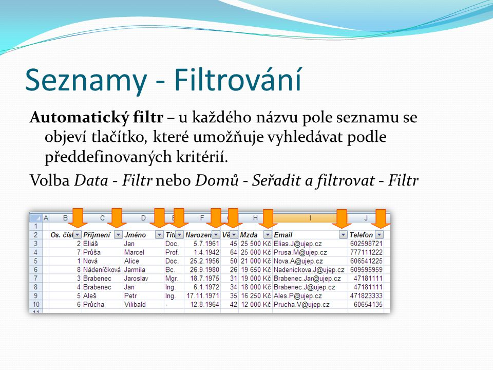 Seznamy - Filtrování Automatický filtr – u každého názvu pole seznamu se objeví tlačítko, které umožňuje vyhledávat podle předdefinovaných kritérií. V