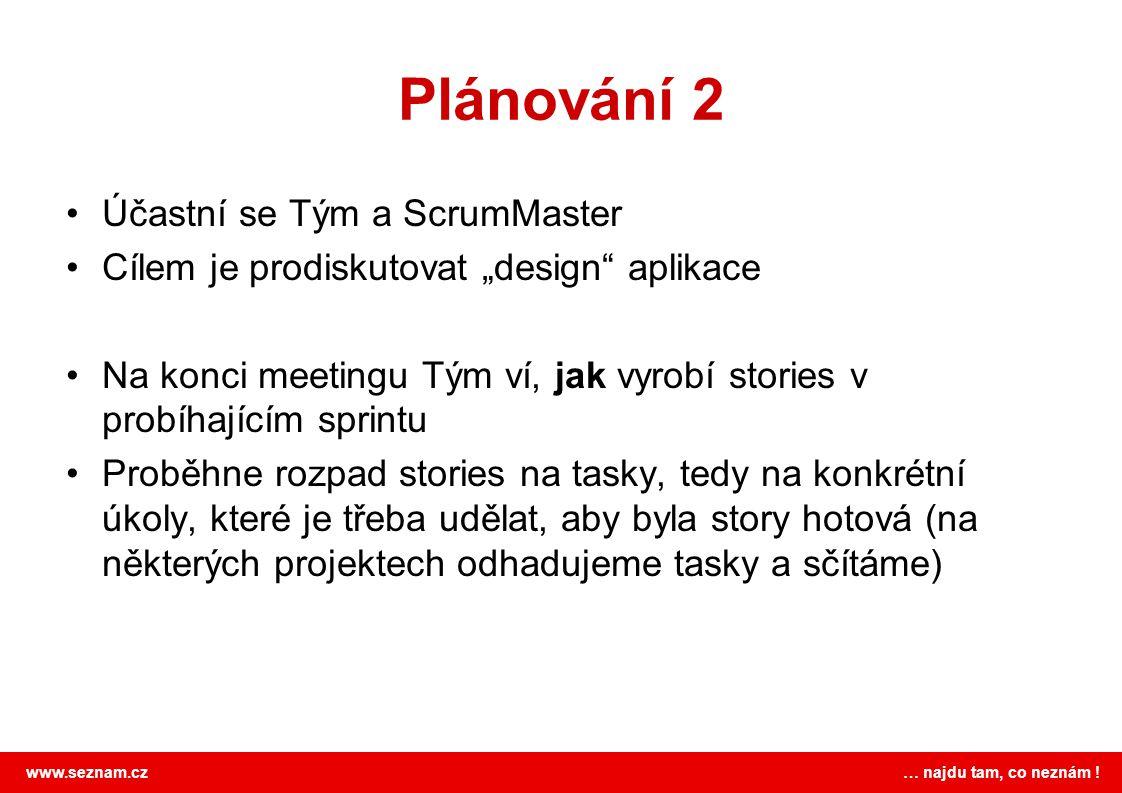 """www.seznam.cz … najdu tam, co neznám ! Plánování 2 Účastní se Tým a ScrumMaster Cílem je prodiskutovat """"design"""" aplikace Na konci meetingu Tým ví, jak"""