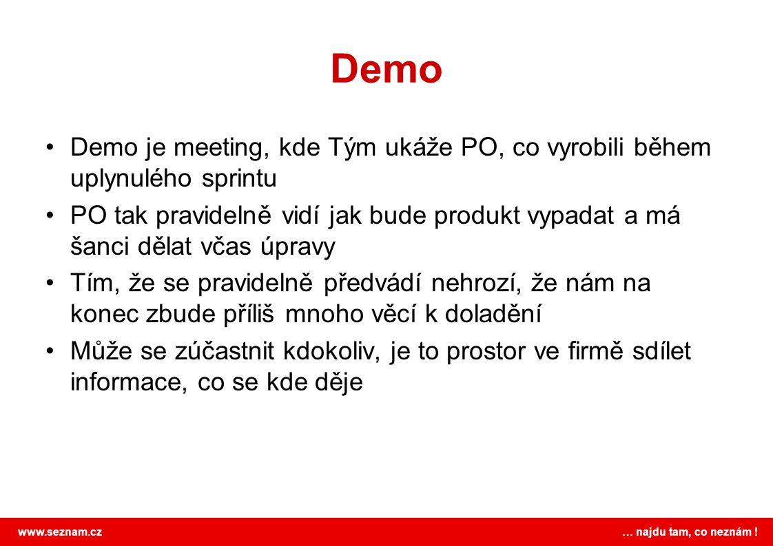 www.seznam.cz … najdu tam, co neznám ! Demo Demo je meeting, kde Tým ukáže PO, co vyrobili během uplynulého sprintu PO tak pravidelně vidí jak bude pr