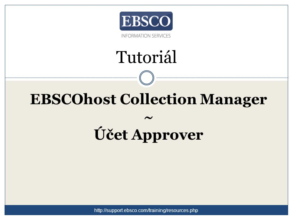 Tutoriál EBSCOhost Collection Manager ~ Účet Approver http://support.ebsco.com/training/resources.php