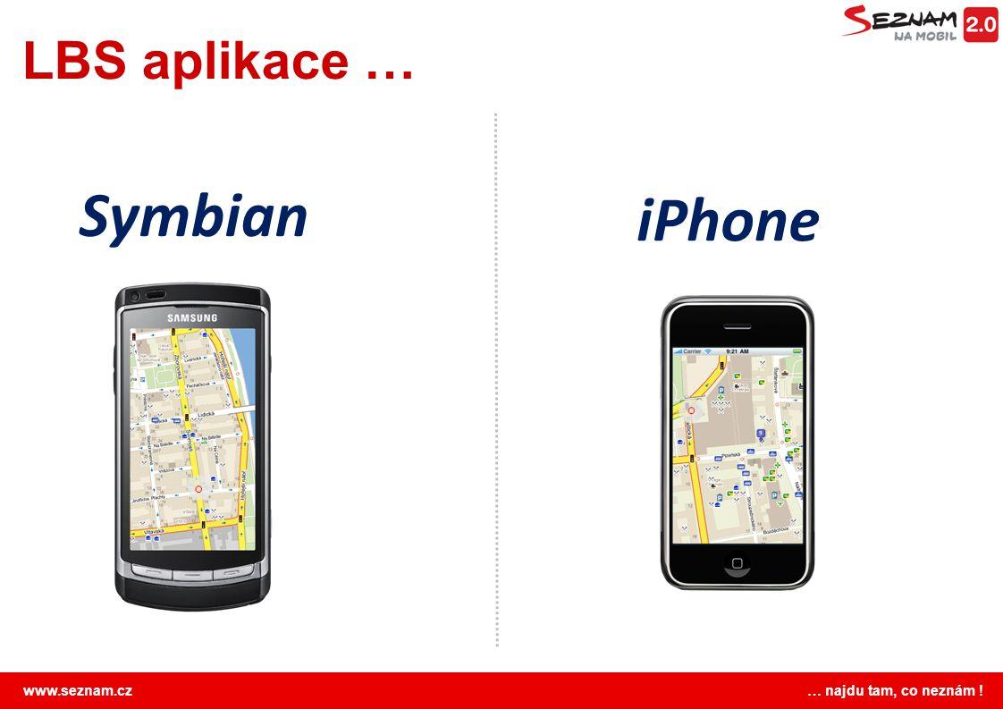 www.seznam.cz … najdu tam, co neznám ! LBS aplikace … Symbian iPhone