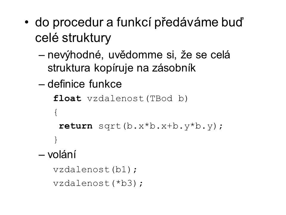 do procedur a funkcí předáváme buď celé struktury –nevýhodné, uvědomme si, že se celá struktura kopíruje na zásobník –definice funkce float vzdalenost
