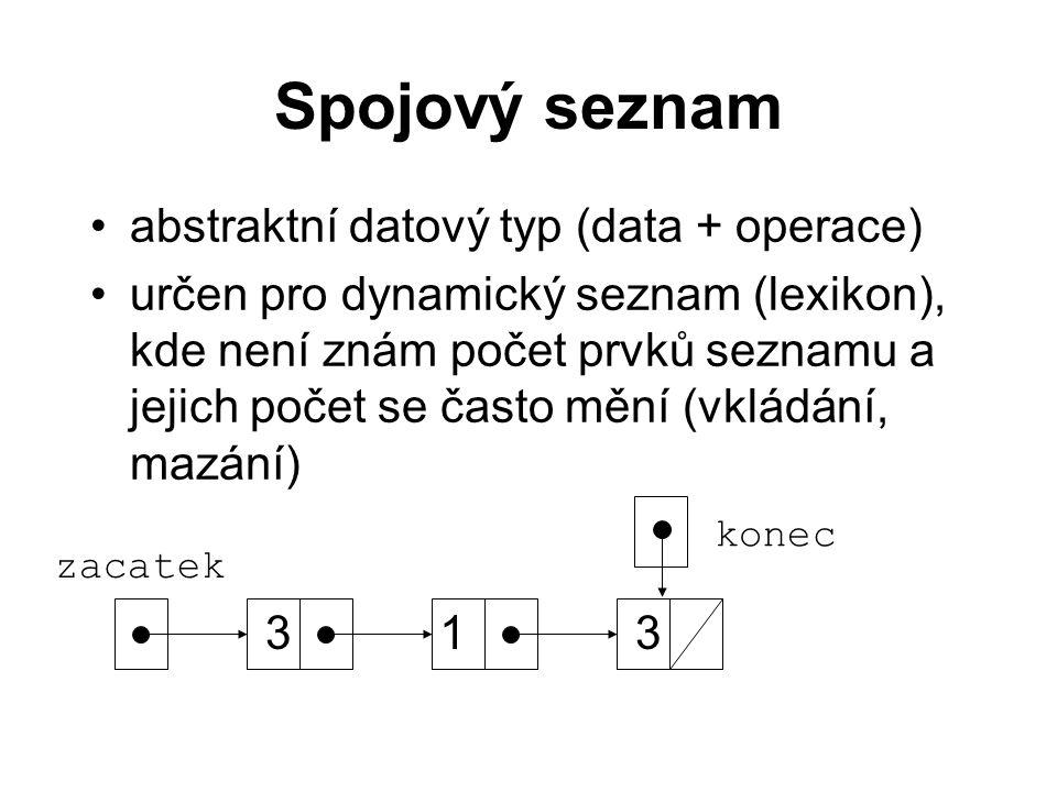Spojový seznam abstraktní datový typ (data + operace) určen pro dynamický seznam (lexikon), kde není znám počet prvků seznamu a jejich počet se často