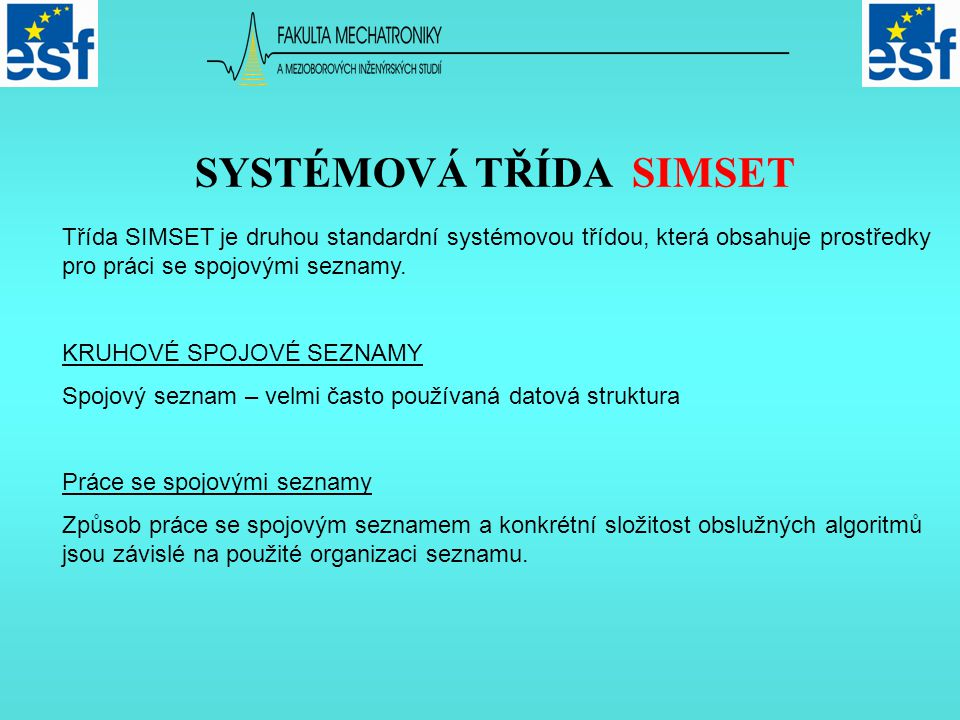 Třída SIMSET je druhou standardní systémovou třídou, která obsahuje prostředky pro práci se spojovými seznamy.