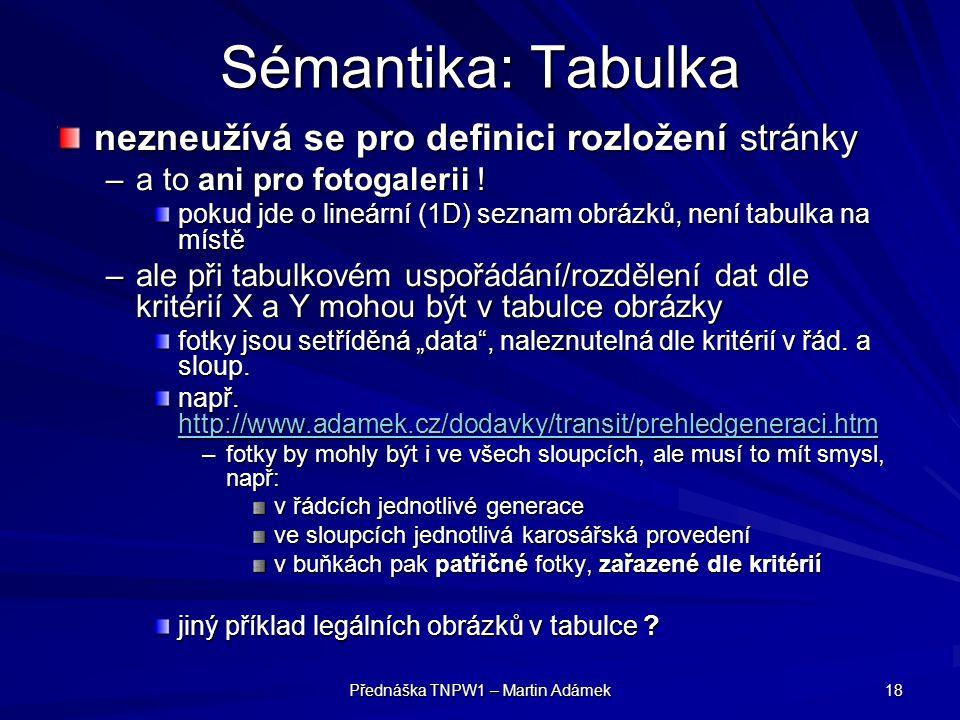 Přednáška TNPW1 – Martin Adámek 18 Sémantika: Tabulka nezneužívá se pro definici rozložení stránky –a to ani pro fotogalerii ! pokud jde o lineární (1