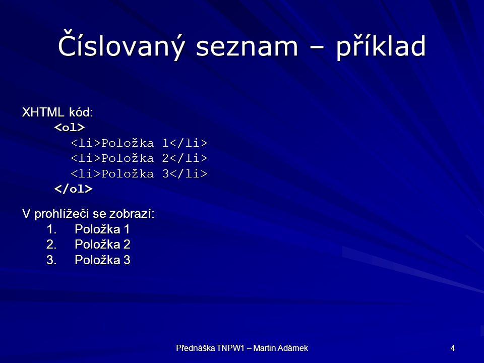 Přednáška TNPW1 – Martin Adámek 5 Sémantika: Seznamy ul x ol nečíslované (unordered list) –nezáleží na pořadí položek –např.