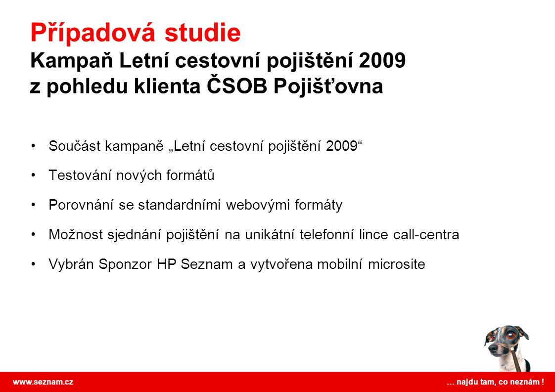 """www.seznam.cz … najdu tam, co neznám ! Součást kampaně """"Letní cestovní pojištění 2009"""" Testování nových formátů Porovnání se standardními webovými for"""